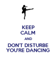 KEEP CALM AND DON'T DISTURBE YOU'RE DANCING - Personalised Poster large
