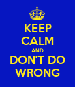 KEEP CALM AND DON'T DO WRONG - Personalised Poster large