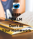 KEEP CALM AND Don't do  Your Homework - Personalised Poster large
