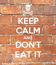 KEEP CALM AND DON'T EAT IT - Personalised Poster large