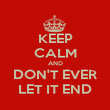 KEEP CALM AND DON'T EVER LET IT END - Personalised Poster large