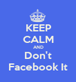 KEEP CALM AND Don't Facebook It - Personalised Poster large