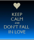 KEEP CALM AND DON'T FALL  IN LOVE - Personalised Poster large