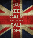 KEEP CALM AND DON'T FALL OFF - Personalised Poster large