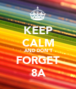 KEEP CALM AND DON'T FORGET 8A - Personalised Poster large