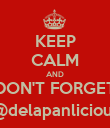 KEEP CALM AND DON'T FORGET @delapanlicious - Personalised Poster large