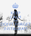 KEEP CALM AND DON'T FORGET INSTAGRAM - Personalised Poster large