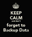 KEEP CALM and don't forget to Backup Data - Personalised Poster large