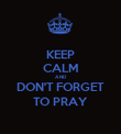 KEEP CALM AND DON'T FORGET TO PRAY - Personalised Poster large