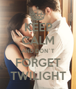 KEEP CALM AND DON`T FORGET TWILIGHT - Personalised Poster large