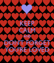 KEEP CALM AND DON'T FORGET YOU'RE LOVED - Personalised Poster large