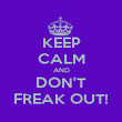 KEEP CALM AND DON'T FREAK OUT! - Personalised Poster large