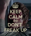 KEEP CALM AND DON'T  FREAK UP - Personalised Poster large
