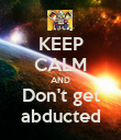 KEEP CALM AND Don't get abducted - Personalised Poster large