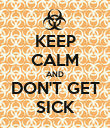 KEEP CALM AND DON'T GET SICK - Personalised Poster large