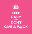 KEEP CALM AND DON'T GIVE A F^CK - Personalised Poster large