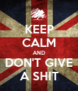 KEEP CALM AND DON'T GIVE A SHIT - Personalised Poster large