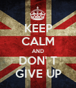 KEEP CALM AND DON' T GIVE UP - Personalised Poster large