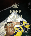 KEEP CALM AND DON'T HATE  CAUSE IM BEAUTIFUL - Personalised Poster large