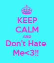 KEEP CALM AND Don't Hate  Me<3!!  - Personalised Poster large