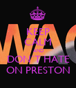 KEEP CALM AND DON`T HATE ON PRESTON - Personalised Poster large