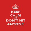 KEEP CALM AND DON'T HIT ANYONE - Personalised Poster large