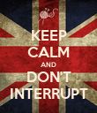 KEEP CALM AND DON'T INTERRUPT - Personalised Poster large
