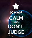 KEEP CALM AND DON'T  JUDGE - Personalised Poster large