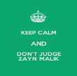 KEEP CALM AND DON'T JUDGE ZAYN MALIK - Personalised Poster large