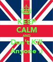 KEEP CALM AND Don't Kill Anyone :) - Personalised Poster large