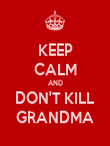 KEEP CALM AND DON'T KILL GRANDMA - Personalised Poster large