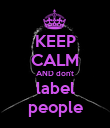 KEEP CALM AND don't label people - Personalised Poster large