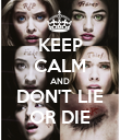 KEEP CALM AND DON'T LIE OR DIE - Personalised Poster large