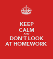 KEEP CALM AND DON'T LOOK AT HOMEWORK - Personalised Poster large