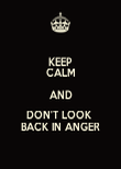 KEEP CALM AND DON'T LOOK  BACK IN ANGER - Personalised Poster large