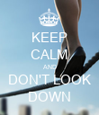 KEEP CALM AND DON'T LOOK DOWN - Personalised Poster small