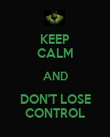 KEEP CALM AND DON'T LOSE CONTROL - Personalised Poster large