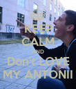 KEEP CALM AND Don't LOVE MY ANTONII - Personalised Poster large
