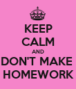 KEEP CALM AND DON'T MAKE  HOMEWORK - Personalised Poster large