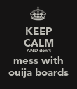 KEEP CALM AND don't mess with ouija boards - Personalised Poster large