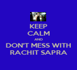 KEEP CALM AND DON'T MESS WITH RACHIT SAPRA - Personalised Poster large