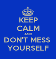 KEEP CALM AND DON'T MESS  YOURSELF - Personalised Poster large