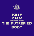 KEEP CALM AND DON'T MIND THE PUTREFIED BODY - Personalised Poster large