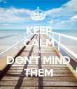 KEEP CALM AND DON'T MIND THEM - Personalised Poster large