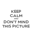 KEEP CALM AND DON'T MIND THIS PICTURE - Personalised Poster small
