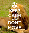 KEEP CALM AND DON'T MOVE - Personalised Poster large