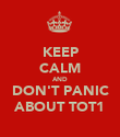 KEEP CALM AND DON'T PANIC ABOUT TOT1 - Personalised Poster large