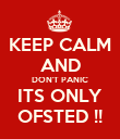 KEEP CALM AND DON'T PANIC ITS ONLY OFSTED !! - Personalised Poster large