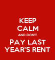 KEEP CALM AND DON'T PAY LAST YEAR'S RENT - Personalised Poster large