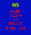 KEEP CALM AND DON'T POLLUTE! - Personalised Poster small
